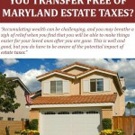 How Much Can You Transfer Free of Maryland Estate Taxes